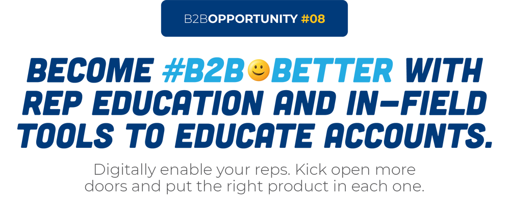 Become #B2B😀Better With Rep Education And In-Field Tools To Educate Accounts.